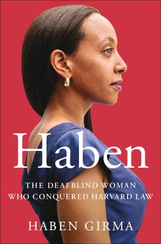 The book cover shows Haben Girma in profile, confidently facing forward in a blue dress. The background is a warm red, and white text over the bottom half of the image says, Haben: The Deafblind Woman Who Conquered Harvard Law. Haben Girma.