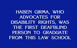 """A blue background with white text that reads, """"Haben Girma, who advocates for disability rights, was the first Deafblind person to graduate from this law school."""""""