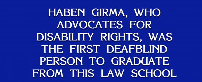 "A blue background with white text that reads, ""Haben Girma, who advocates for disability rights, was the first Deafblind person to graduate from this law school."""